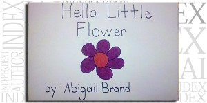 Hello Little Flower by Abigail Brand on the Independent Author Index