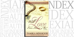 The Ultimate Question: Will Love Ever Know Me by Tamika Newhouse on the Independent Author Index