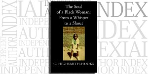 The Soul of a Black Woman: From a Whisper to a Shout by C. Highsmith-Hooks on the Independent Author Index