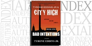 Bad Intentions, Book 1 of the City High Series by Tyrone Eddins Jr. on the Independent Author Index