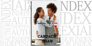 Cooking Up Love by Candace Shaw on the Independent Author Index