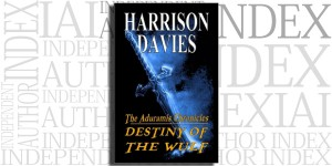 The Aduramis Chronicles: Destiny of the Wulf by Harrison Davies on the Independent Author Index