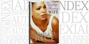 The Sunday Morning Wife by Pamela D. Rice on the Independent Author Index