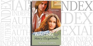 Waiting for Mary Elizabeth by Regina Puckett on the Independent Author Index