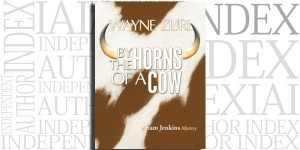 By the Horns of a Cow by Wayne Zurl on the Independent Author Index