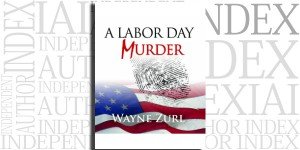 A Labor Day Murder by Wayne Zurl on the Independent Author Index