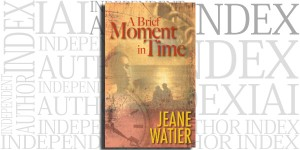 A Brief Moment In Time by Jeane Watier on the Independent Author Index