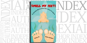 Smell My Feet! 10 Seriously Silly and Sweet Short Stories for Squirts by Martha Rodriguez on the Independent Author Index