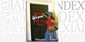 Best Woman for the Job by Sharon C. Cooper on the Independent Author Index
