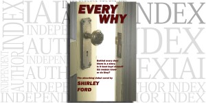 Every Why by Shirley Ford on the Independent Author Index