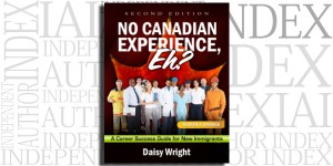No Canadian Experience, Eh? A Career Success Guide for New Immigrants by Daisy Wright on the Independent Author Index
