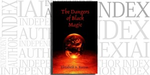 The Dangers of Black Magic by Elizabeth A. Reeves on the Independent Author Index