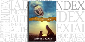 A Life Interrupted by Kristi Loucks on the Independent Author Index
