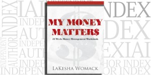 My Money Matters: 52 Week Money Management Workbook by LaKesha Womack on the Independent Author Index