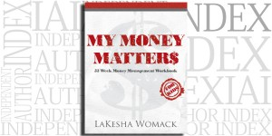 My Money Matters: 52 Week Money Management Workbook for Kids by LaKesha Womack on the Independent Author Index