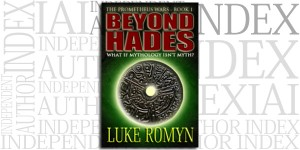 Beyond Hades - The Prometheus Wars, Book 1 by Luke Romyn on the Independent Author Index