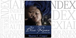 Blue Roses by Sharon C. Cooper on the Independent Author Index