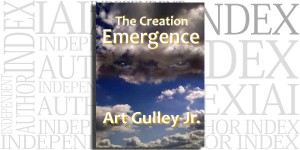 The Creation: Emergence by Art Gulley, Jr. on the Independent Author Index