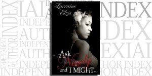 Ask Nicely and I Might by Lorraine Elzia on the Independent Author Index