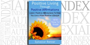 Positive Living Through Positive Affirmations by Sylvester Renner on the Independent Author Index