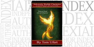 Adversity Builds Character by Tom Ufert on the Independent Author Index