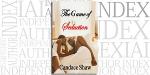 The Game of Seduction by Candace Shaw on the Independent Author Index