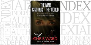 The Man Who Built the World by Chris Ward on the Independent Author Index