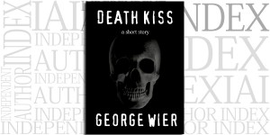 Death Kiss: A Short Story by George Wier on the Independent Author Index
