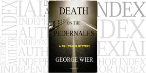 Death On The Pedernales by George Wier on the Independent Author Index