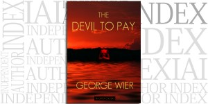 The Devil To Pay by George Wier on the Independent Author Index