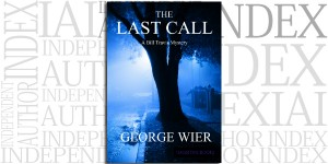 The Last Call by George Wier on the Independent Author Index