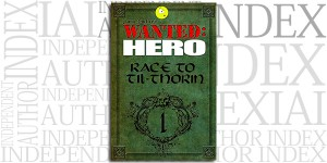 Wanted: Hero: Race to Til-Thorin, Part 1 by Jaime Buckley on the Independent Author Index