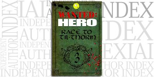 Wanted: Hero: Race to Til-Thorin, Part 3 by Jaime Buckley on the Independent Author Index