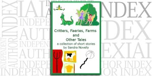 Critters, Faeries, Farms and Other Tales by Sandra Novelly on the Independent Author Index