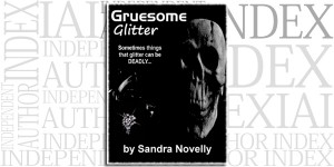 Gruesome Glitter by Sandra Novelly on the Independent Author Index