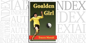 Goalden Girl by Tracey Morait on the Indpendent Author Index