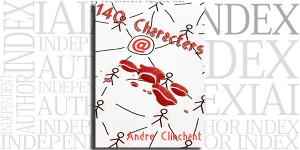 140 Characters by Andre Clinchant on the Independent Author Index