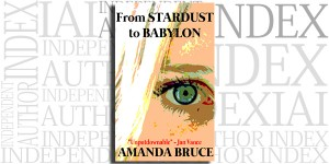 From Stardust To Babylon by Amanda Bruce on the Independent Author Index