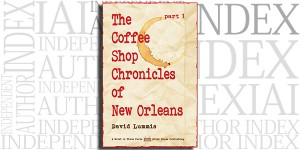 The Coffee Shop Chronicles of New Orleans - Part 1 by David Lummis on the Independent Author Index