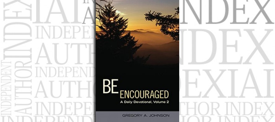 Be Encouraged: A Daily Devotional, Volume 2 by Gregory A. Johnson