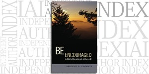 Be Encouraged: A Daily Devotional, Volume 2 by Gregory A. Johnson on the Independent Author Index