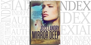 Mirror Deep by Joss Landry on the Independent Author Index