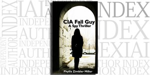 CIA Fall Guy: A Spy Thriller by Phyllis Zimbler Miller on the Independent Author Index