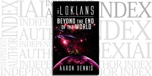 Lokians, Book 1: Beyond the End of the World by Aaron Dennis
