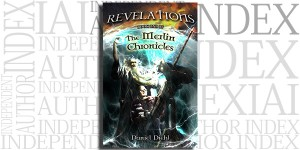 Revelations: Book One of the Merlin Chronicles by Daniel Diehl on the Independent Author Index
