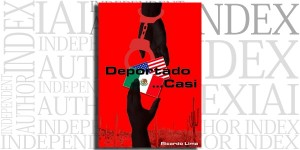 Deportado...Casi by Ricardo Lima on the Independent Author Index