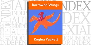 Borrowed Wings by Regina Puckett on the Independent Author Index