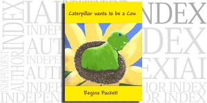 Caterpillar wants to be a Cow by Regina Puckett on the Independent Author Index
