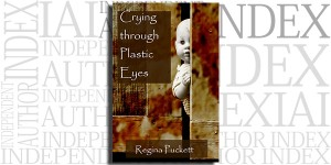 Crying Through Plastic Eyes by Regina Puckett on the Independent Author Index