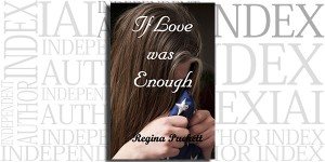 If Love Was Enough by Regina Puckett on the Independent Author Index